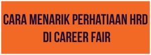 Cara Menarik Perhatian HRD di Career Fair